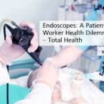 Endoscopes A Patient versus Worker Health Dilemma – Total Health